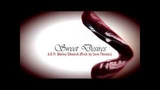 """""""Sweet Desires"""" - A.G Ft. Marley Edwards (Prod. by"""