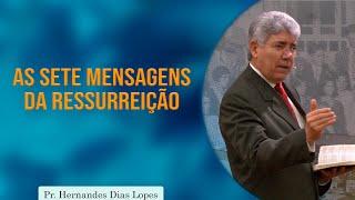 As sete mensagens da ressurreição | Pr Hernandes Dias Lopes