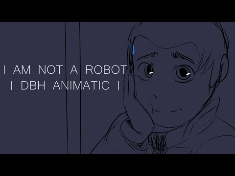 I am not a robot  DBH ANIMATIC
