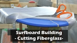 Cutting Fiberglass for Surfboard Bottom: How to Build a Surfboard #22