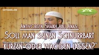 SOLL MAN SEINEN SCHNURRBART KÜRZEN ODER WACHSEN LASSEN? Antworten mit Shaikh Abu Anas