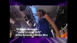 Dj Martin Moncada Llorar y Llorar Tha Grooves Cumbia Mix