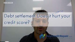 Debt settlementDoes it hurt your credit score?