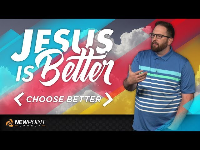 Choose Better | Jesus is Better [ New Point Church ]