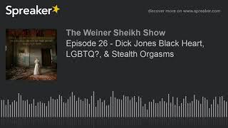 Episode 26 - Dick Jones Black Heart, LGBTQ, &amp Stealth Orgasms