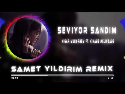 Nigar Muharrem Ft. Çınare Melikzade - Seviyor Sandım ( Samet Yıldırım Remix )