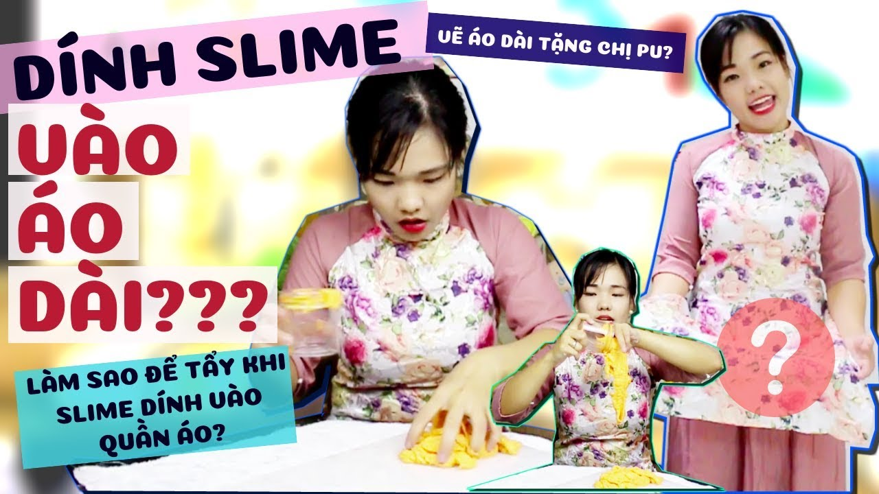 Cách Gỡ Slime Dính Vào Quần Áo? Hư Áo Dài Rồi Lấy Gì Mặc Ngày 20:11 Đây?