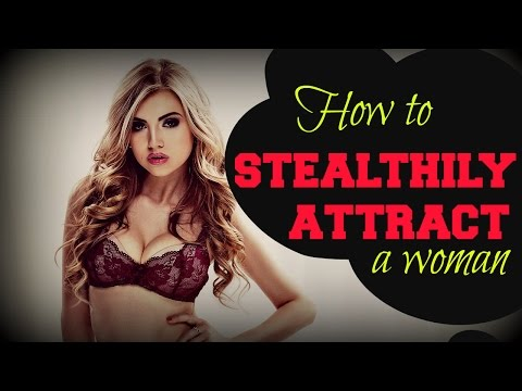 ❤ Stealth Attraction ❤ (How To Stealthily Attract A Woman)