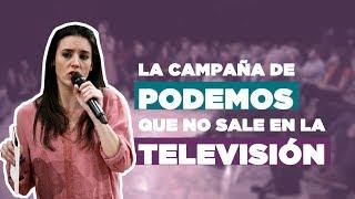La campaña de PODEMOS que no sale en la televisión