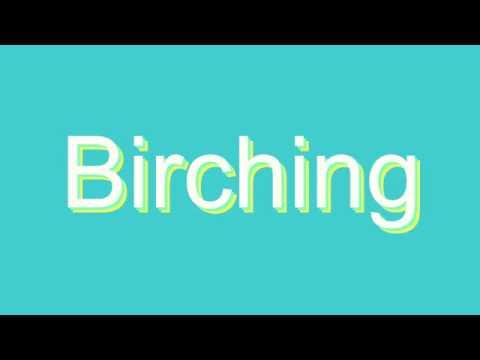 How to Pronounce Birching