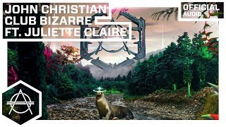 John Christian -  Club Bizarre ft. Juliette Claire ( Audio)