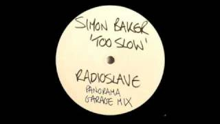 Simon Baker - Too Slow (Radio Slave Panorama Garage Remix)
