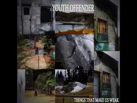 Youth Offender- Things That Make Us Weak