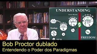 Bob Proctor Entendendo o poder dos paradigmas dublado