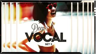 DEEP VOCAL SET 3 YT version - AHMET KILIC