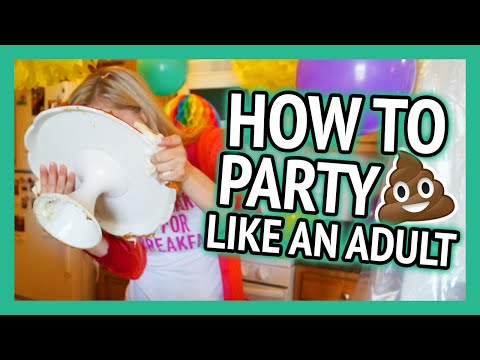 HOW TO PARTY LIKE AN ADULT! (and how not to bake a cake)