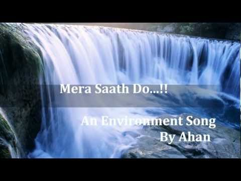 Environment Song - Mera Saath Do...!!: An environment song composed by us