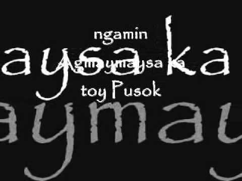 agmaymaysa ka toy pusok (ilocano song)