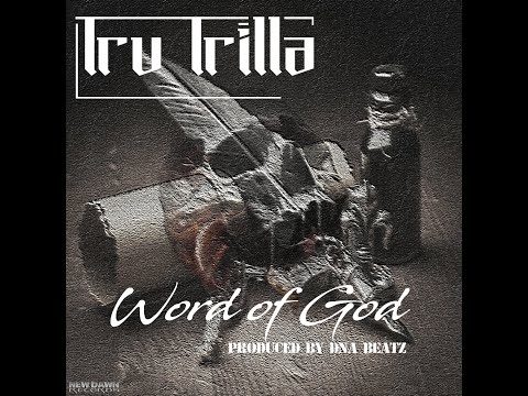 "Tru Trilla - ""Word of God"" (produced by DNA Beatz)"