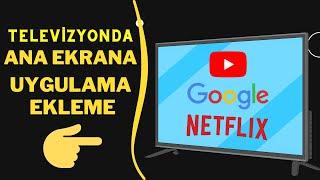 Televizyon Ana Ekrana Youtube Netflix Google Uygulama Nasıl Eklenir? Vestel Smart 4K Tv 49UD9160