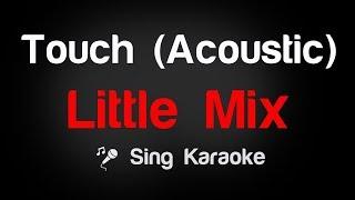 Little Mix - Touch (Acoustic) Karaoke Lyrics