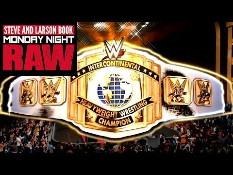 INTERCONTINENTAL CHAMPIONSHIP FINAL! Steve and Larson Book WWE Monday Night Raw Ep. 5
