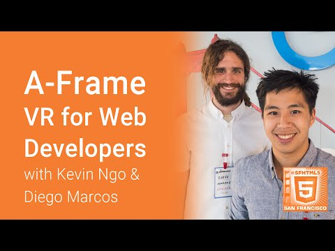 A-Frame - VR for Web Developers (Kevin Ngo and Diego Marcos)