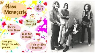 Glass Menagerie  - BBC Sessions  1968-69  (part 2/3)