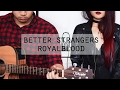 Download Better Strangers - Royal Blood (Cover) MP3 song and Music Video