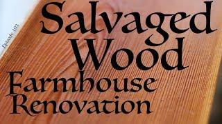 Salvaged Flooring - Farmhouse Renovation - Episode 103