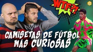 ¿HORRIBLES O BONITAS? · Camisetas de fútbol más curiosas