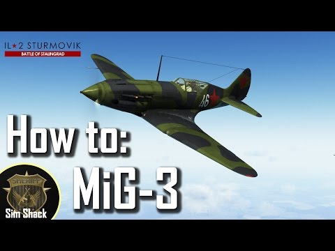 How to MiG-3 - Il2: Battle of Stalingrad - Tutorial/Guide