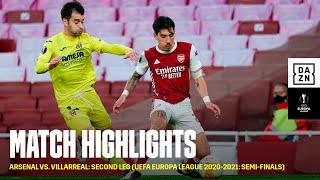 HIGHLIGHTS   Arsenal vs. Villarreal: Second Leg (UEFA Europa League 2020-21: Semi-finals)