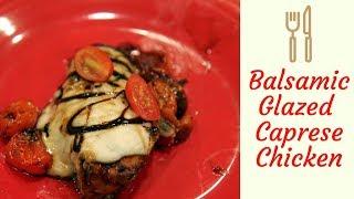 Balsamic Glazed Caprese Chicken - Easy, Delicious Dinner Recipe