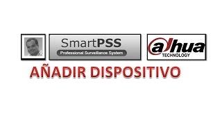 SmartPSS - AÑADIR DISPOSITIVO