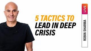 5 Tactics To Lead In Deep Crisis | Robin Sharma Instagram Live