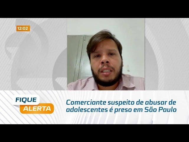 Comerciante suspeito de abusar de adolescentes em União dos Palmares é preso em São Paulo