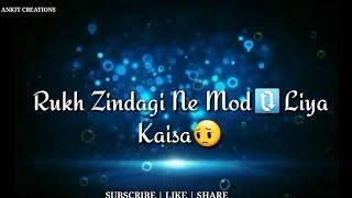 Rukh Zindagi Ne Mod diya kaisa   Love sad song   Whats app status  