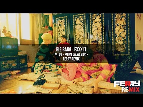 Big Bang - FXXX IT [에라 모르겠다] (Ferry Remix)