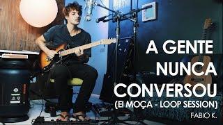 Baixar A gente nunca conversou (Ei moça) Lagum Cover Loop Session -  Fabio K