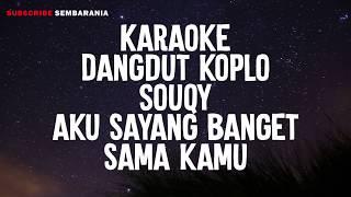 KARAOKE Dangdut koplo Souqy aku sayang banget sama kamu Cover tanpa vockal plus lirik