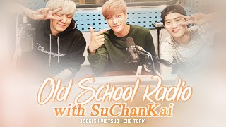 [Vietsub] 150615 Old School Radio with SuChanKai [EXO Team]