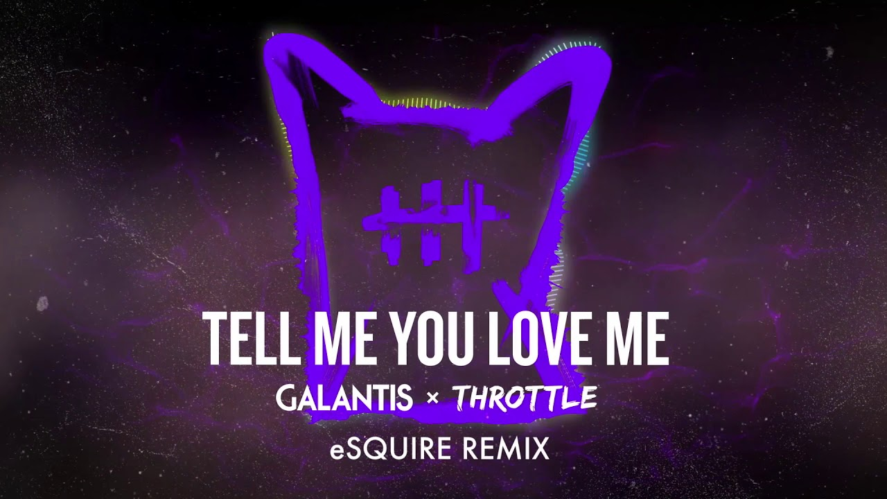 galantis throttle tell me you love me esquire remix youtube