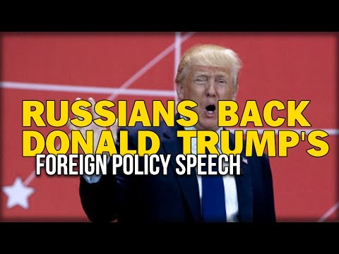 RUSSIANS BACK DONALD TRUMP'S FOREIGN POLICY SPEECH