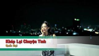 [Karaoke] Khép Lại Chuyện Tình - Quốc Đại (Beat HD)