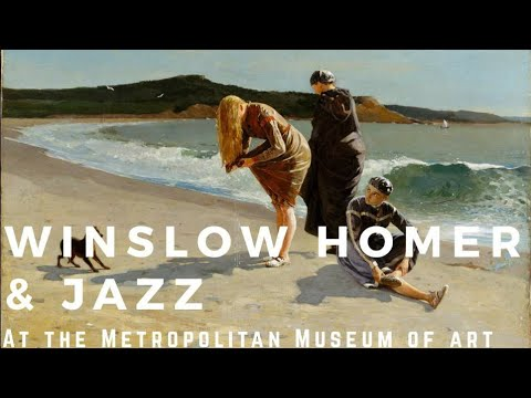 [Music+Art Together] Winslow Homer With Jazz At The MET/A Great American Painter /American Paintings