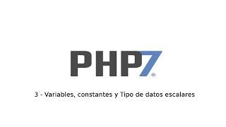 3 - Tutorial de PHP7 - Variables, constantes y Tipo de datos escalares