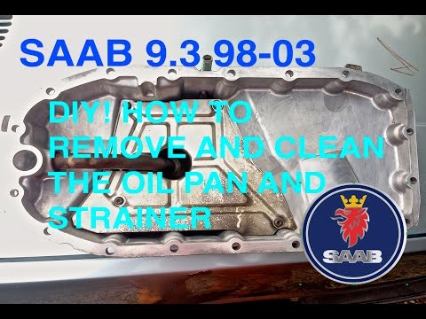 SAAB 9.3  REMOVAL AND CLEAN PAN OIL and STRAINER