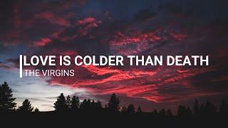 love is colder than death ~ the virgins // lyrics