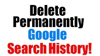 How to Delete Permanently Google Search History?